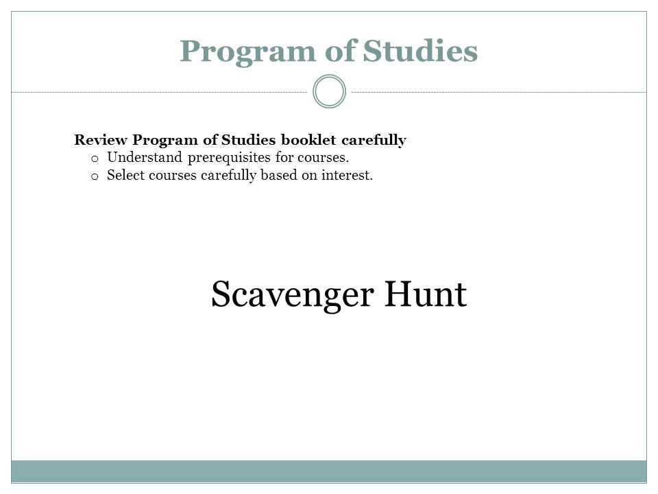 Program of Studies Review Program of Studies booklet carefully o Understand prerequisites for courses. o Select courses carefully based on interest. S