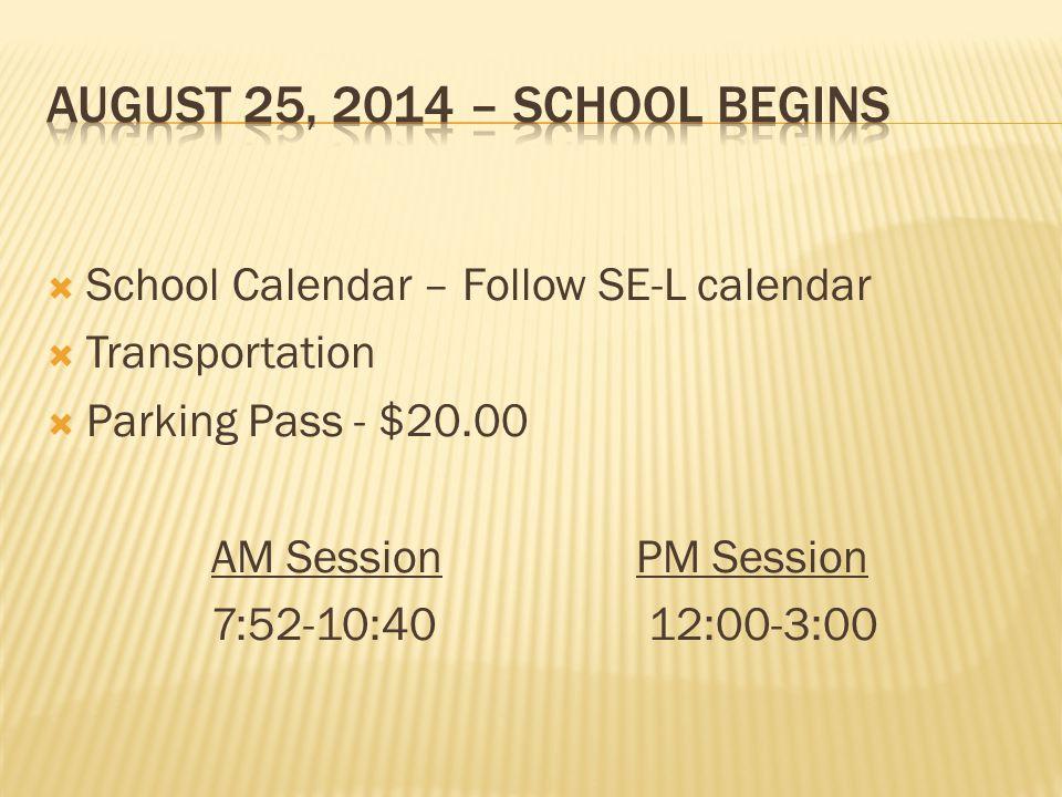  School Calendar – Follow SE-L calendar  Transportation  Parking Pass - $20.00 AM SessionPM Session 7:52-10:40 12:00-3:00