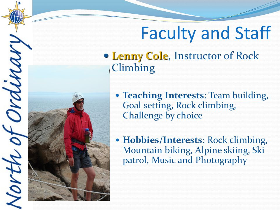 Faculty and Staff Lenny Cole Lenny Cole, Instructor of Rock Climbing Teaching Interests: Team building, Goal setting, Rock climbing, Challenge by choice Hobbies/Interests: Rock climbing, Mountain biking, Alpine skiing, Ski patrol, Music and Photography