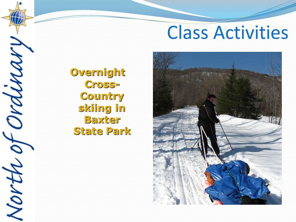 Class Activities Overnight Cross- Country skiing in Baxter State Park