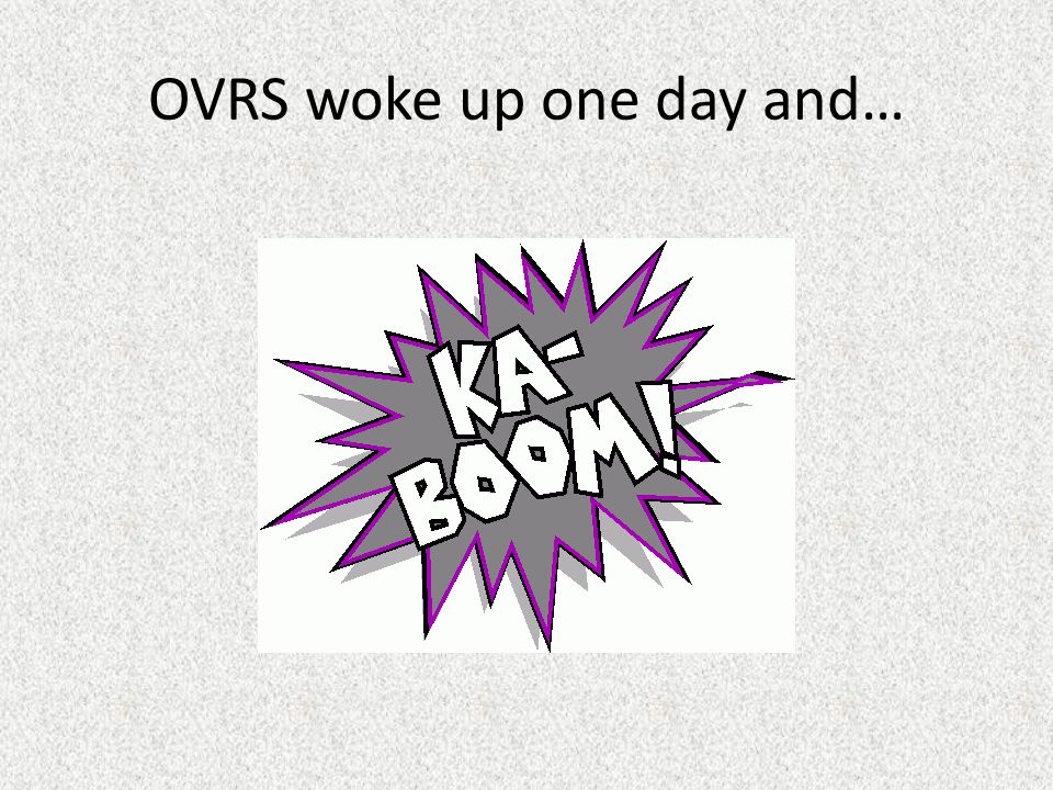OVRS woke up one day and…