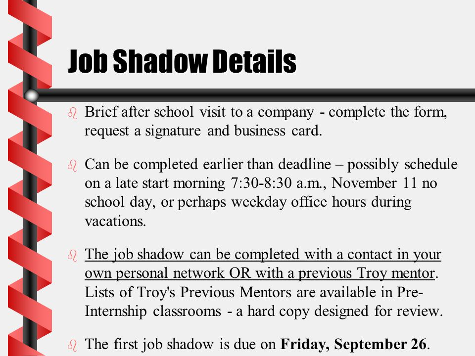 Job Shadow Details b b Brief after school visit to a company - complete the form, request a signature and business card.