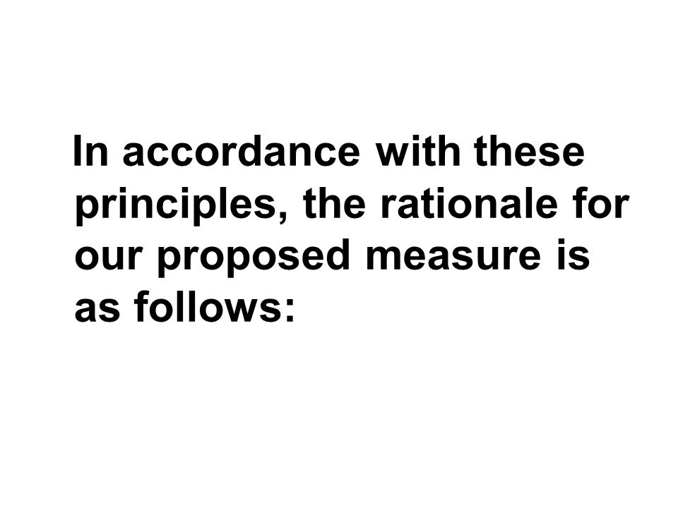 In accordance with these principles, the rationale for our proposed measure is as follows: