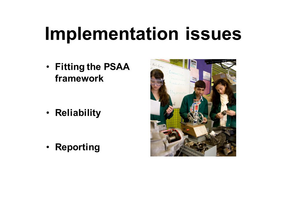 Implementation issues Fitting the PSAA framework Reliability Reporting