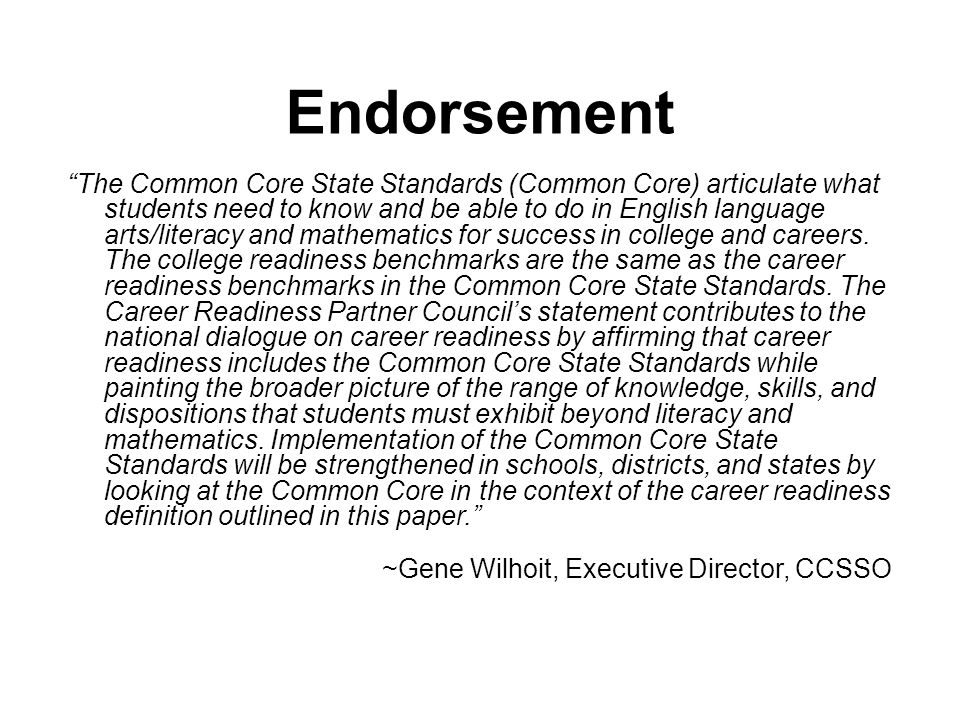 Endorsement The Common Core State Standards (Common Core) articulate what students need to know and be able to do in English language arts/literacy and mathematics for success in college and careers.
