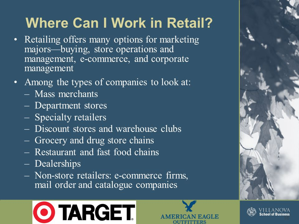 Retailing offers many options for marketing majors—buying, store operations and management, e-commerce, and corporate management Among the types of co