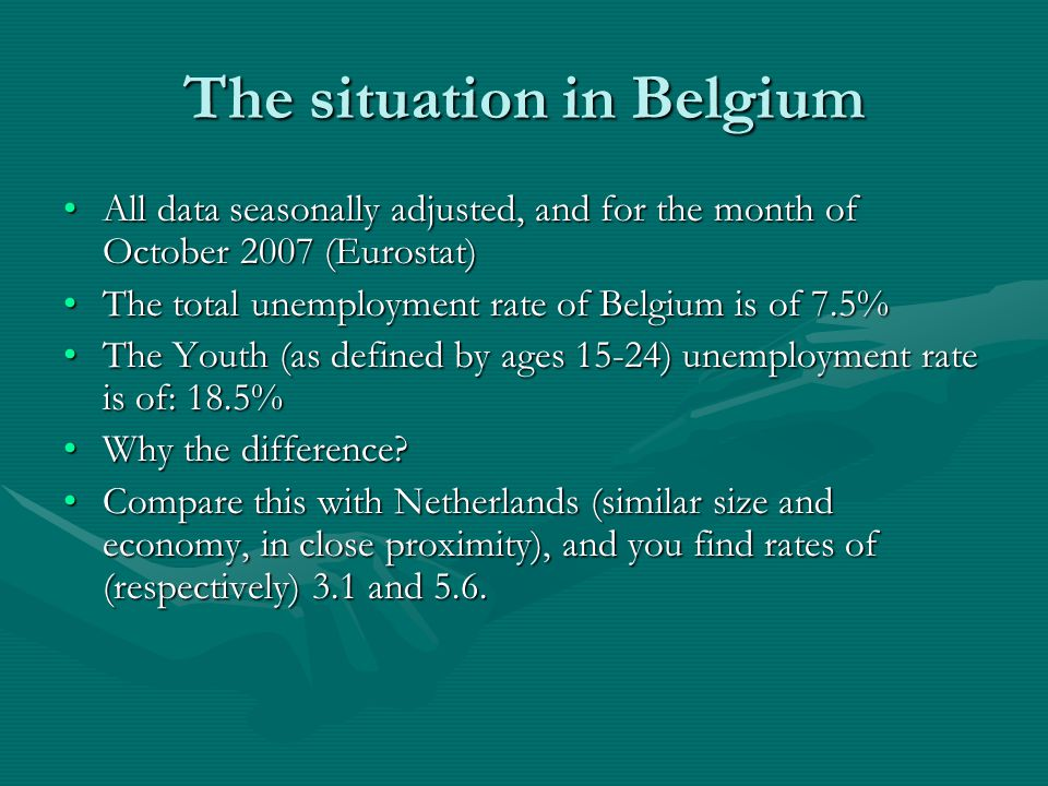 The situation in Belgium All data seasonally adjusted, and for the month of October 2007 (Eurostat)All data seasonally adjusted, and for the month of