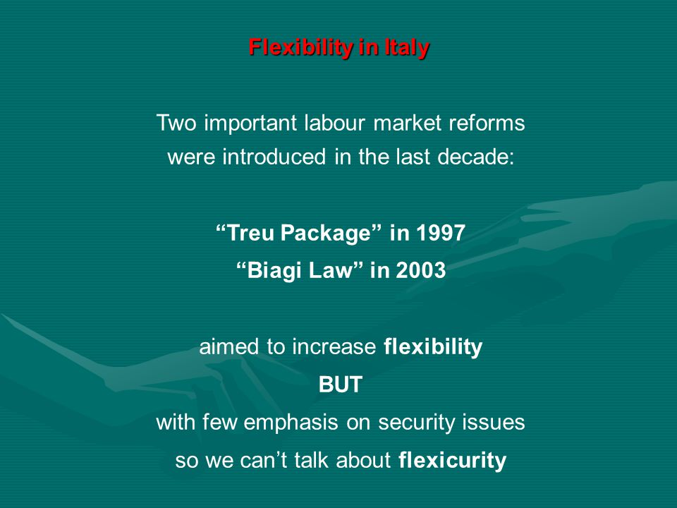 """Two important labour market reforms were introduced in the last decade: """"Treu Package"""" in 1997 """"Biagi Law"""" in 2003 aimed to increase flexibility BUT w"""