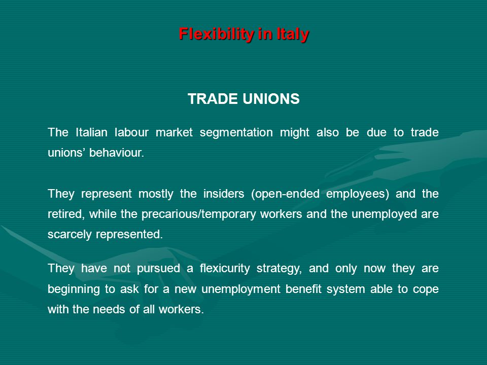 TRADE UNIONS The Italian labour market segmentation might also be due to trade unions' behaviour. They represent mostly the insiders (open-ended emplo