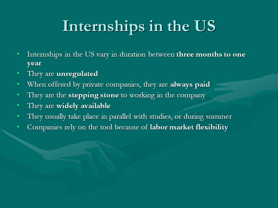 Internships in the US Internships in the US vary in duration between three months to one yearInternships in the US vary in duration between three mont
