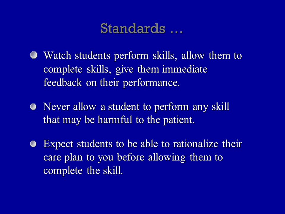 Standards … Watch students perform skills, allow them to complete skills, give them immediate feedback on their performance.