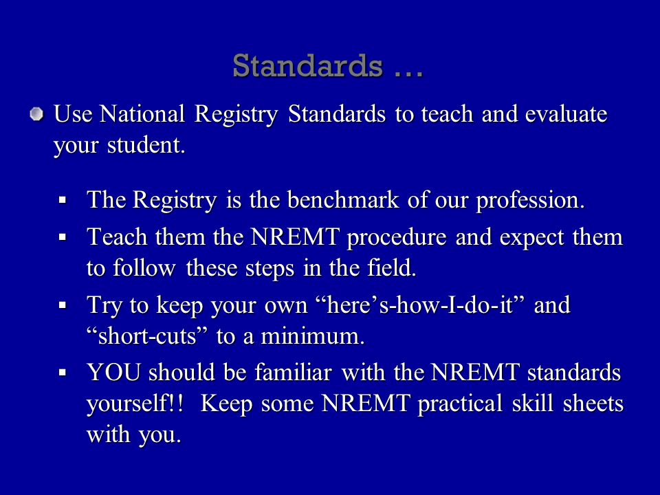 Standards … Use National Registry Standards to teach and evaluate your student.