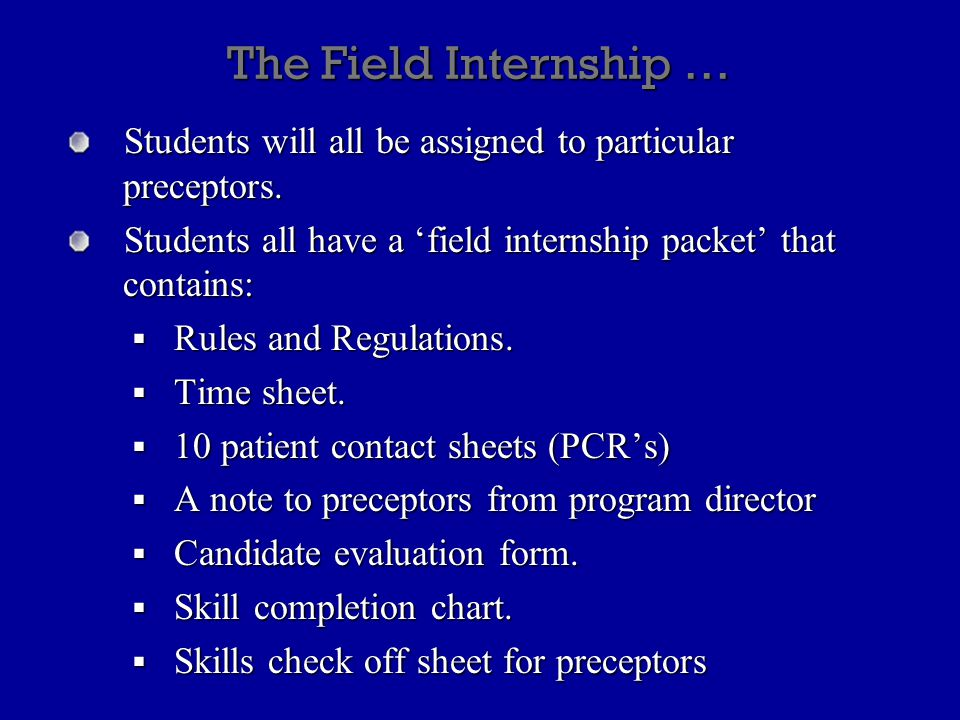 The Field Internship … Students will all be assigned to particular preceptors.