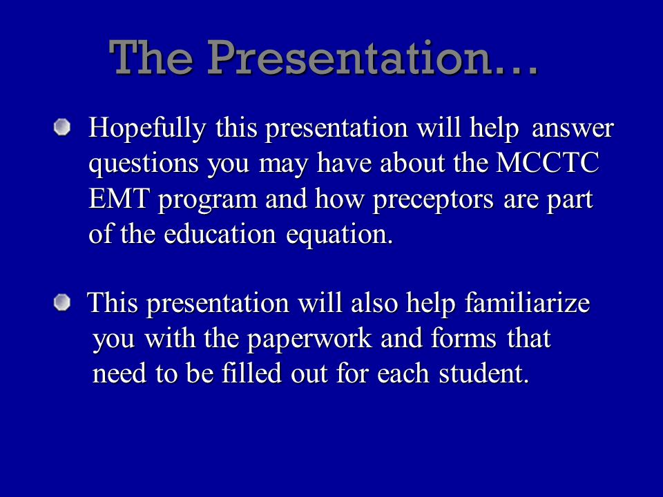 The Presentation… Hopefully this presentation will help answer questions you may have about the MCCTC EMT program and how preceptors are part of the education equation.