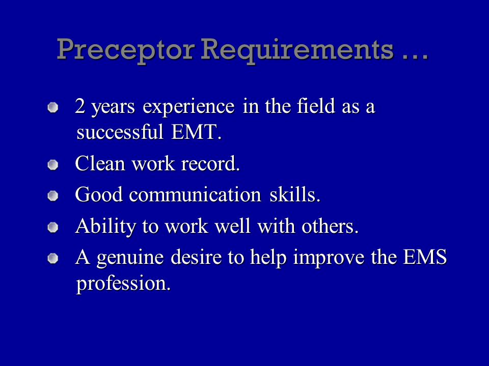 Preceptor Requirements … 2 years experience in the field as a successful EMT.