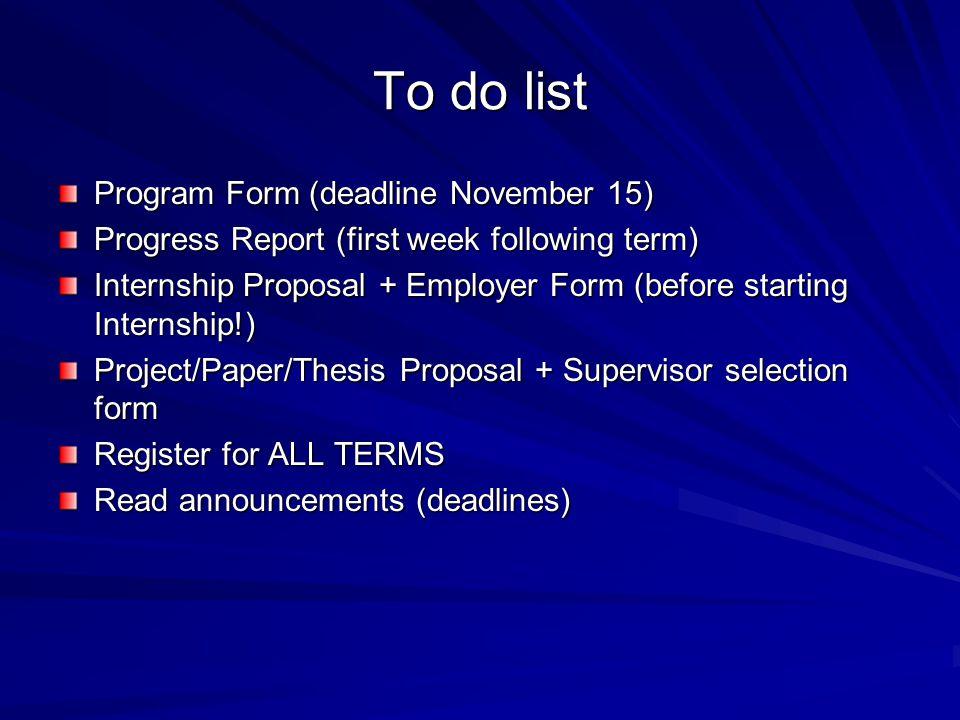 To do list Program Form (deadline November 15) Progress Report (first week following term) Internship Proposal + Employer Form (before starting Intern