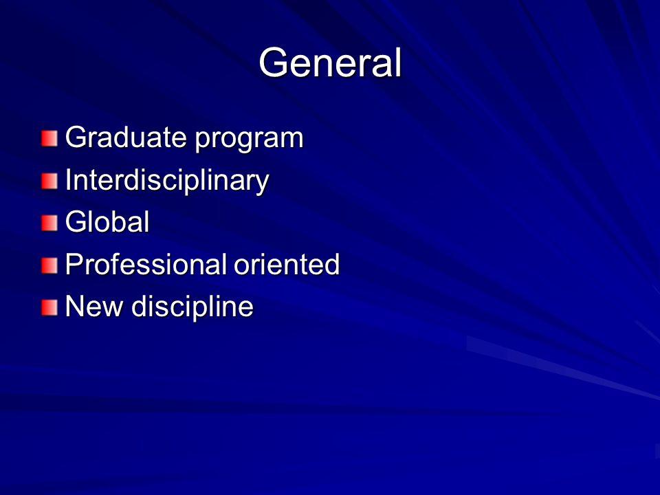 General Graduate program InterdisciplinaryGlobal Professional oriented New discipline