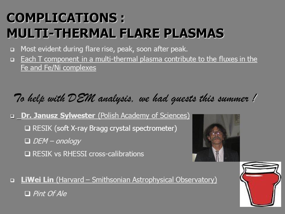 COMPLICATIONS : MULTI-THERMAL FLARE PLASMAS COMPLICATIONS : MULTI-THERMAL FLARE PLASMAS  Most evident during flare rise, peak, soon after peak.