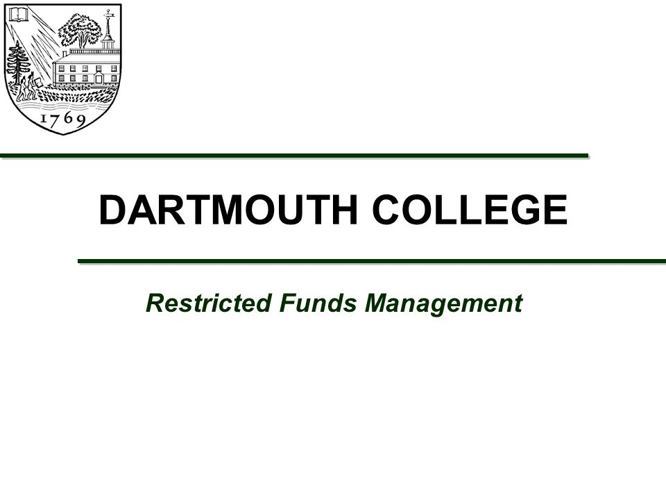 DARTMOUTH COLLEGE Restricted Funds Management