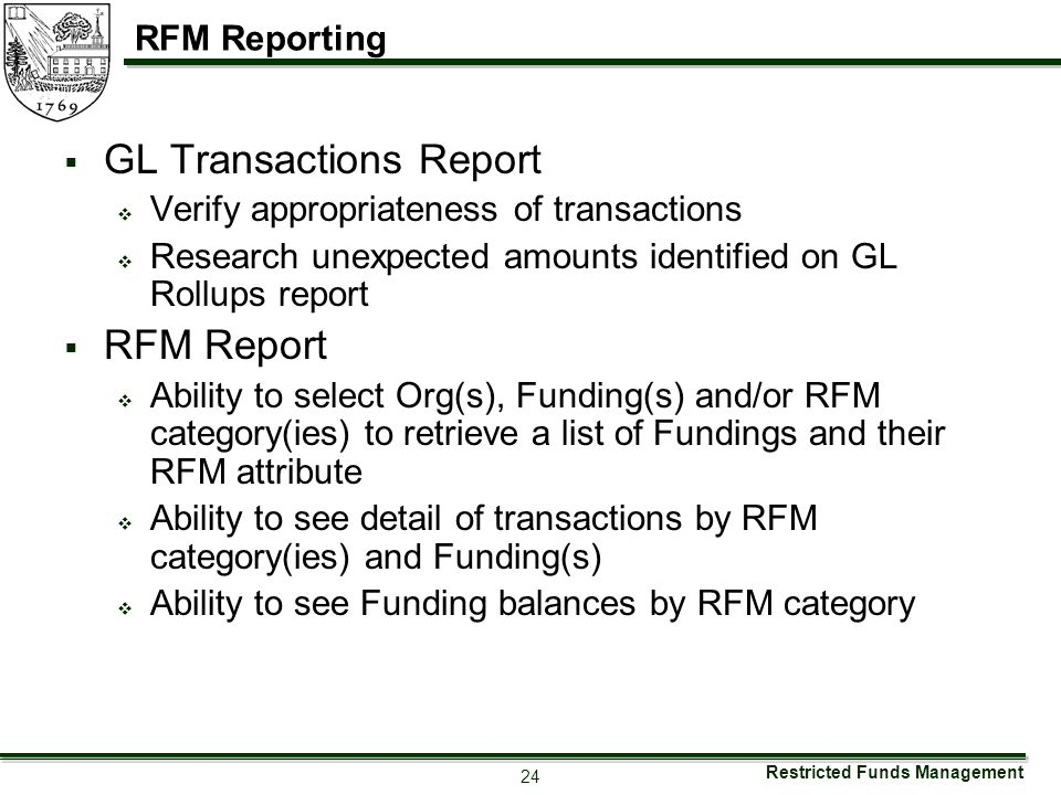 Restricted Funds Management 24 RFM Reporting  GL Transactions Report  Verify appropriateness of transactions  Research unexpected amounts identifie