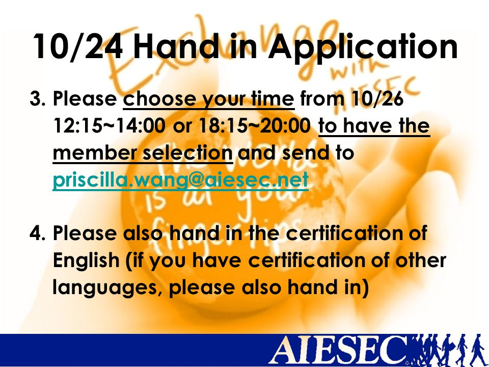 3. Please choose your time from 10/26 12:15~14:00 or 18:15~20:00 to have the member selection and send to priscilla.wang@aiesec.net 4. Please also han