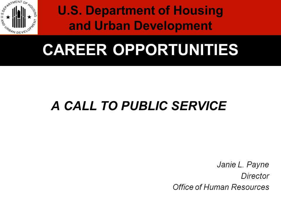 A CALL TO PUBLIC SERVICE Janie L. Payne Director Office of Human Resources Formal Conclusion CAREER OPPORTUNITIES U.S. Department of Housing and Urban