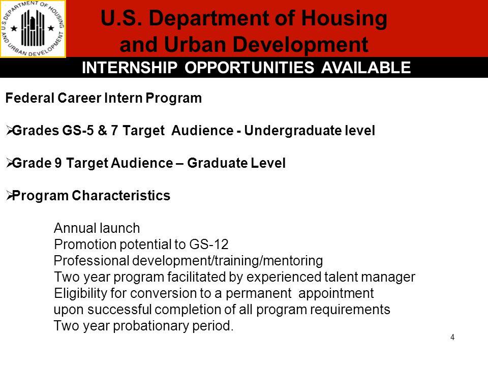 U.S. Department of Housing and Urban Development INTERNSHIP OPPORTUNITIES AVAILABLE 4 Federal Career Intern Program  Grades GS-5 & 7 Target Audience