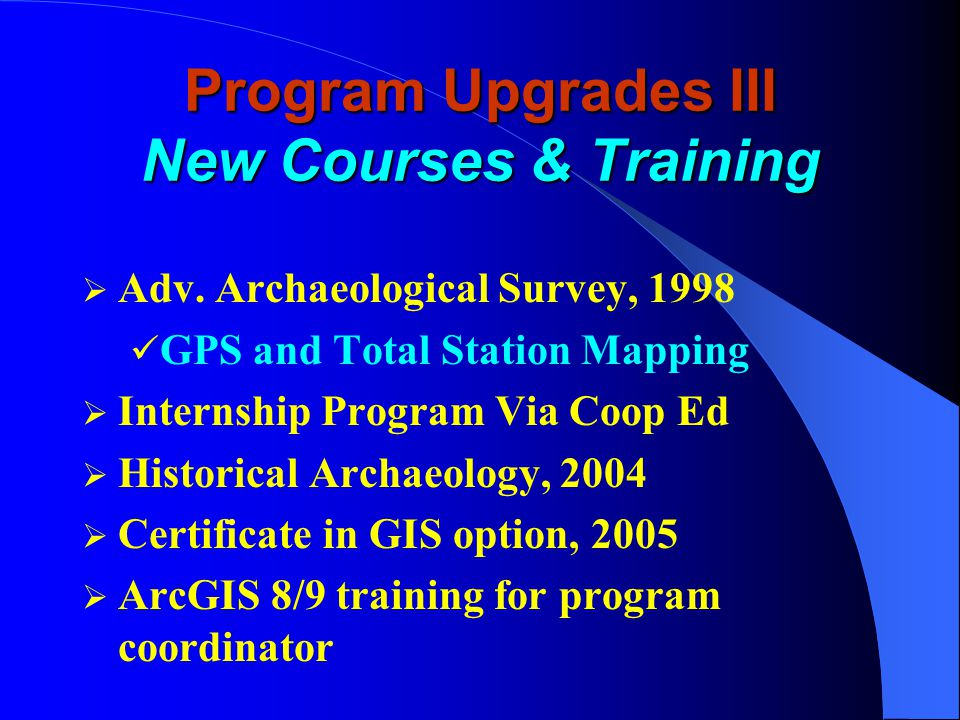Program Upgrades II Equipment & Programs 2001-2006  Card Catalogs Converted to MS Access  Ashtech ProMark2 Real Time GPS Units with TDS Recon Data Collectors, 2006  ArcGIS 9.1 GIS & ArcIMS, 2005-06  Idrisi 32 GIS and contouring software  AutoCAD Map 2000 and upgrades  2 nd Total Station; 4 th Computer Station