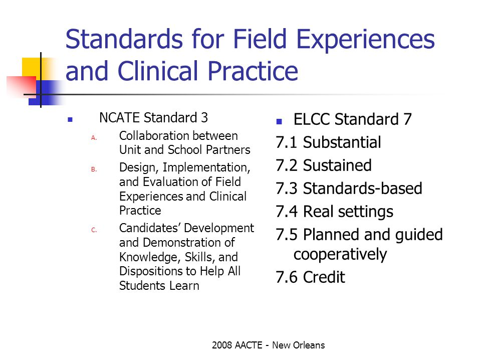2008 AACTE - New Orleans Standards for Field Experiences and Clinical Practice NCATE Standard 3 A.