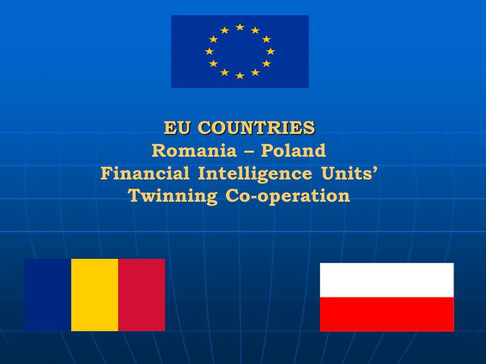 EU COUNTRIES EU COUNTRIES Romania – Poland Financial Intelligence Units' Twinning Co-operation