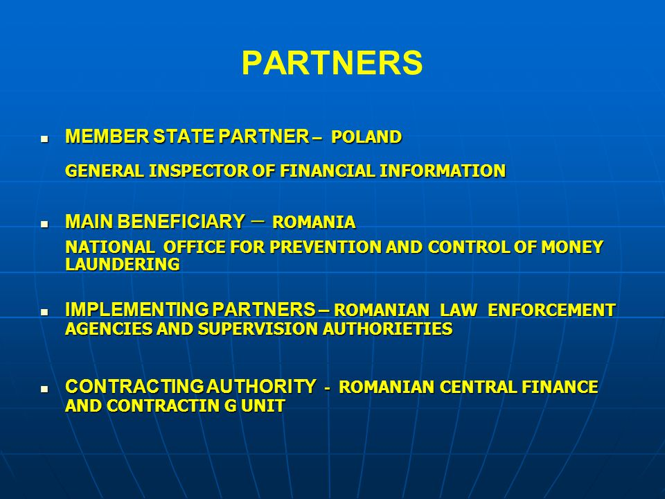 PARTNERS MEMBER STATE PARTNER – POLAND MEMBER STATE PARTNER – POLAND GENERAL INSPECTOR OF FINANCIAL INFORMATION MAIN BENEFICIARY – ROMANIA MAIN BENEFI
