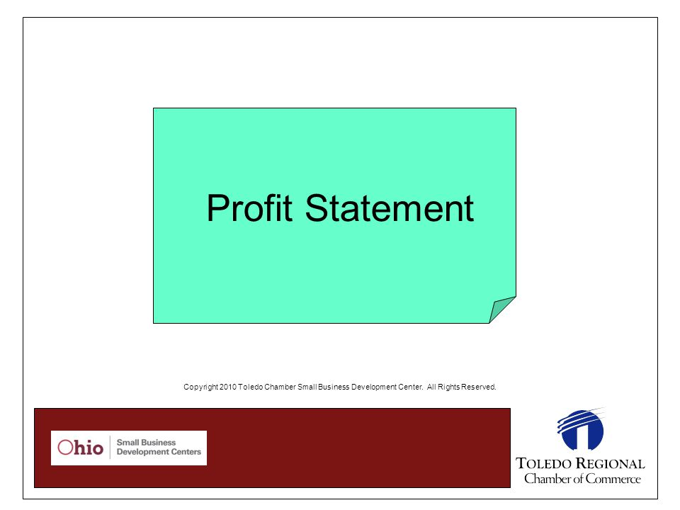Profit Statement Copyright 2010 Toledo Chamber Small Business Development Center.
