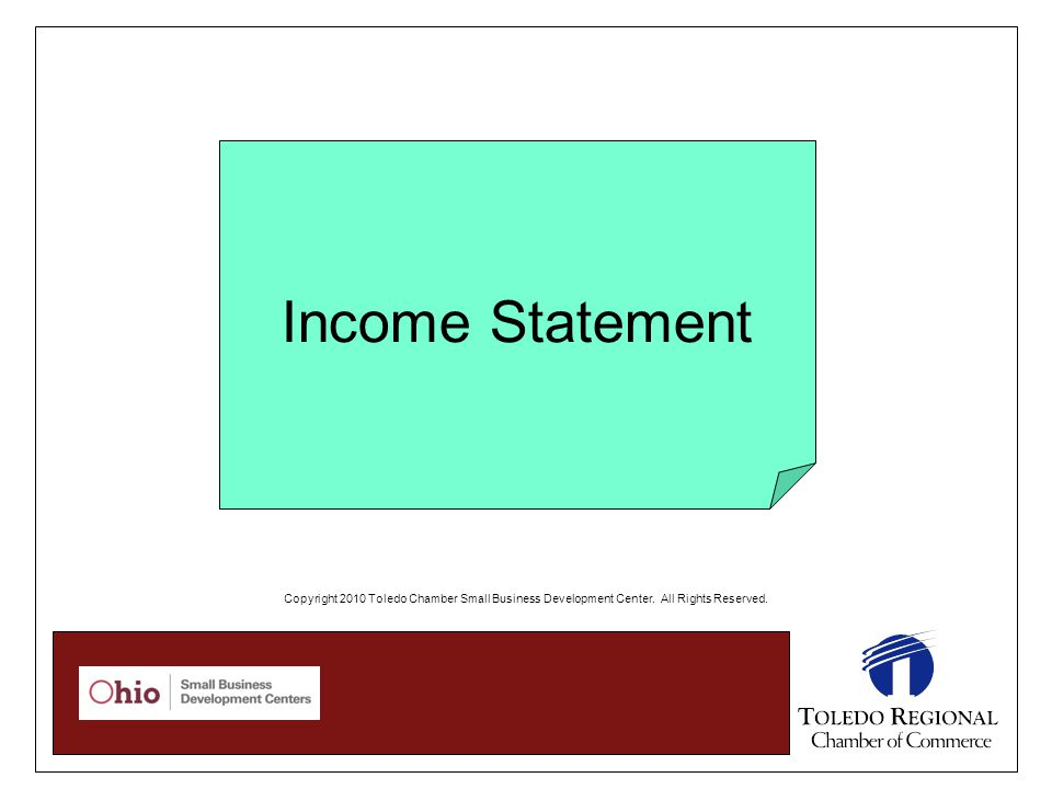 Income Statement Copyright 2010 Toledo Chamber Small Business Development Center.