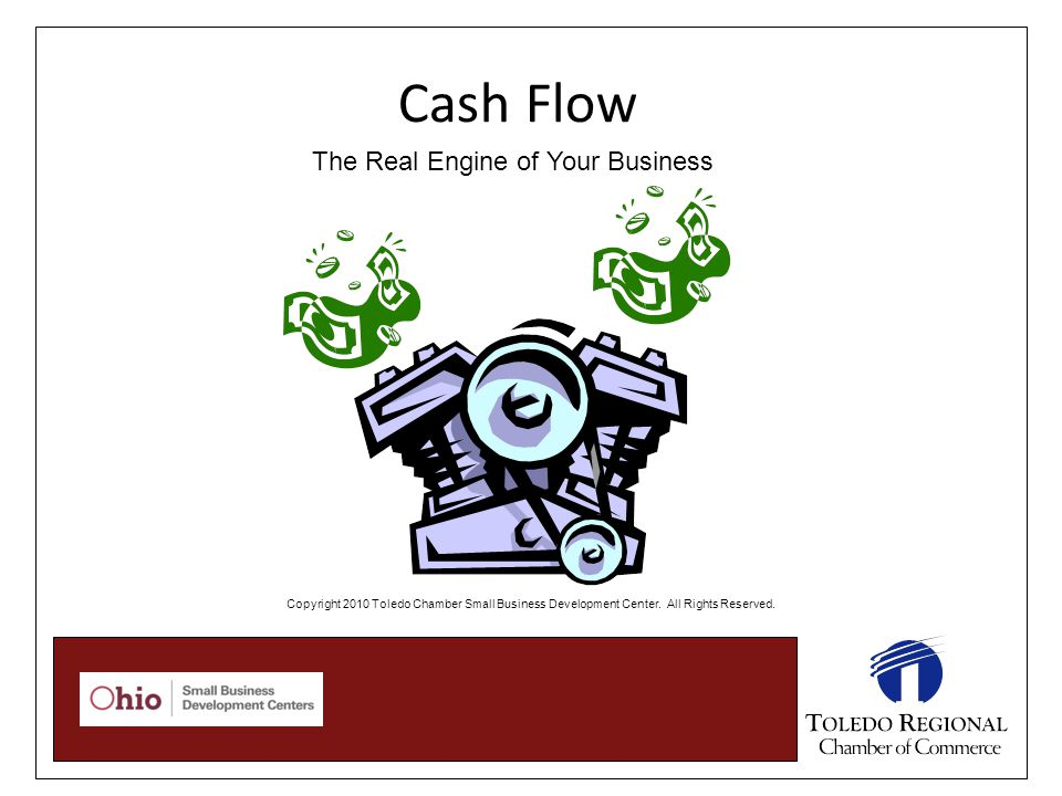 Cash Flow Copyright 2010 Toledo Chamber Small Business Development Center.