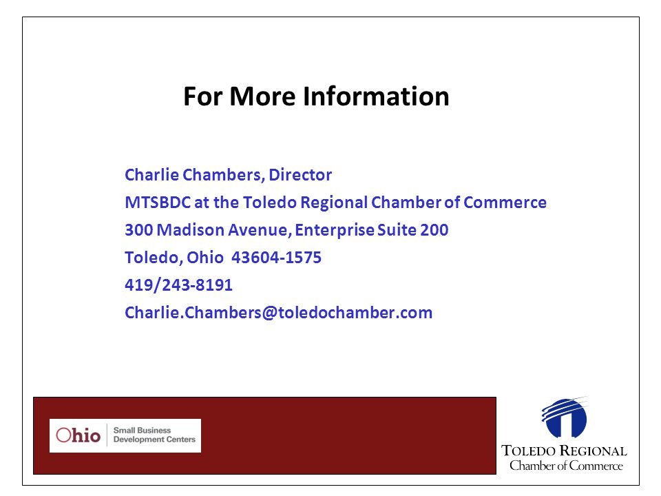 For More Information Charlie Chambers, Director MTSBDC at the Toledo Regional Chamber of Commerce 300 Madison Avenue, Enterprise Suite 200 Toledo, Ohi