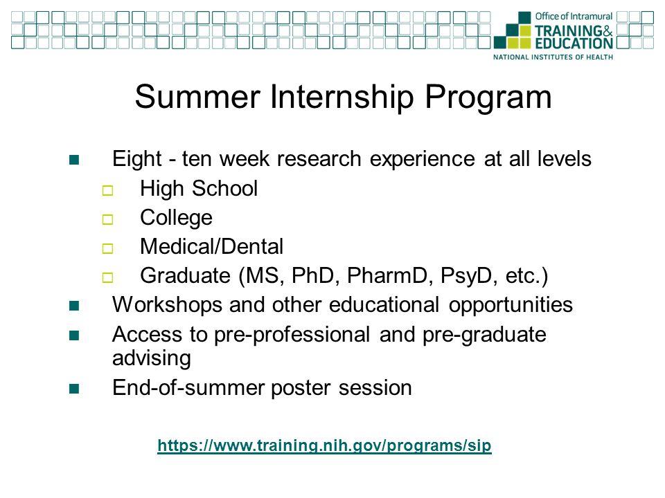 Summer Internship Program Eight - ten week research experience at all levels  High School  College  Medical/Dental  Graduate (MS, PhD, PharmD, Psy