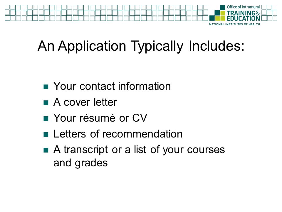 Your contact information A cover letter Your résumé or CV Letters of recommendation A transcript or a list of your courses and grades An Application T