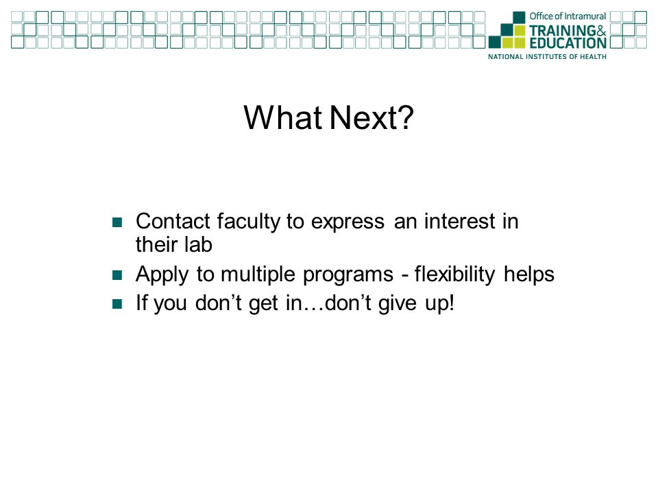 Contact faculty to express an interest in their lab Apply to multiple programs - flexibility helps If you don't get in…don't give up! What Next?