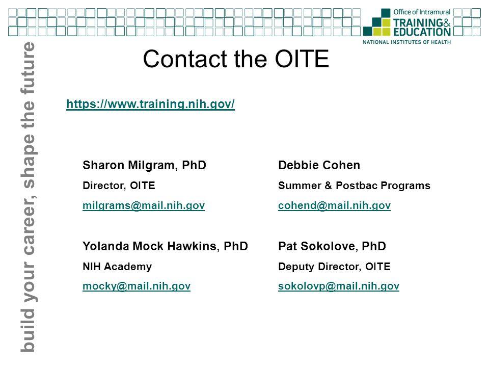 build your career, shape the future Contact the OITE https://www.training.nih.gov/ Sharon Milgram, PhDDebbie Cohen Director, OITESummer & Postbac Prog