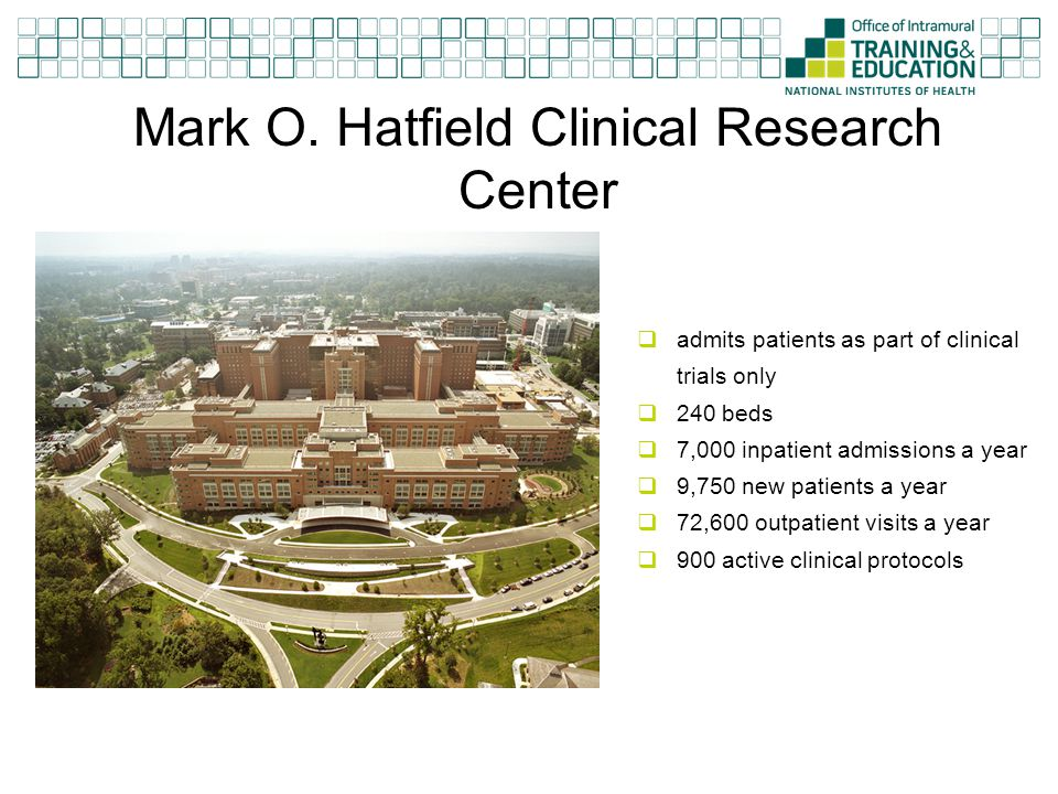 Mark O. Hatfield Clinical Research Center  admits patients as part of clinical trials only  240 beds  7,000 inpatient admissions a year  9,750 new