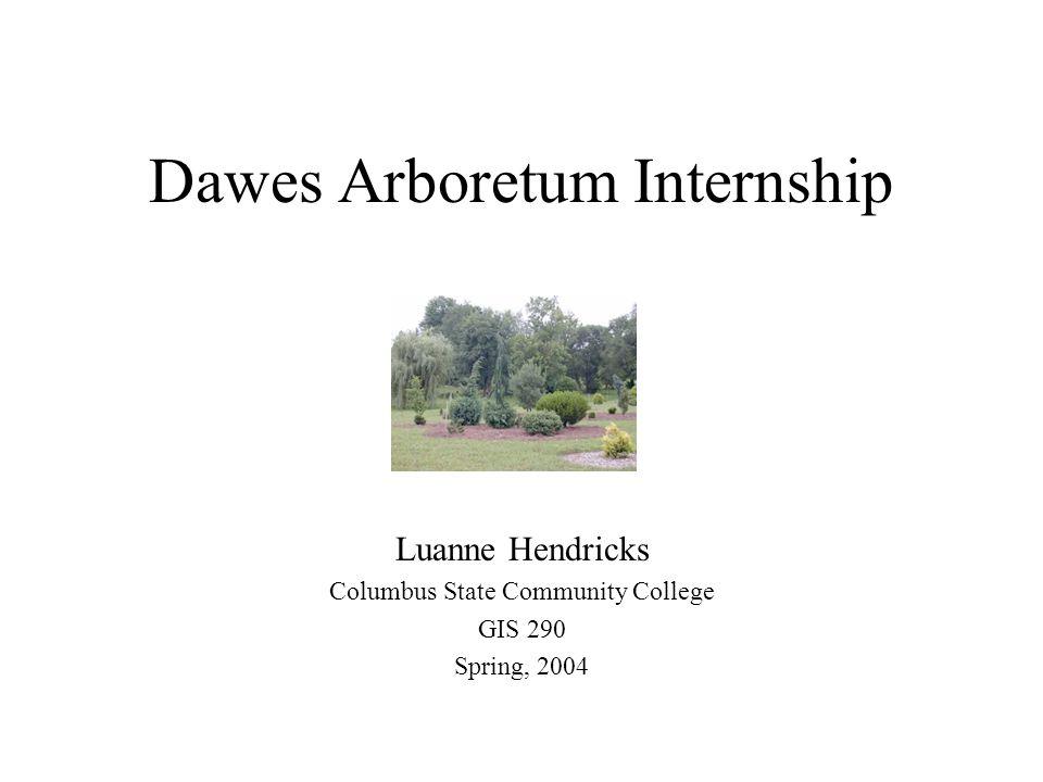 Dawes Arboretum Internship Luanne Hendricks Columbus State Community College GIS 290 Spring, 2004