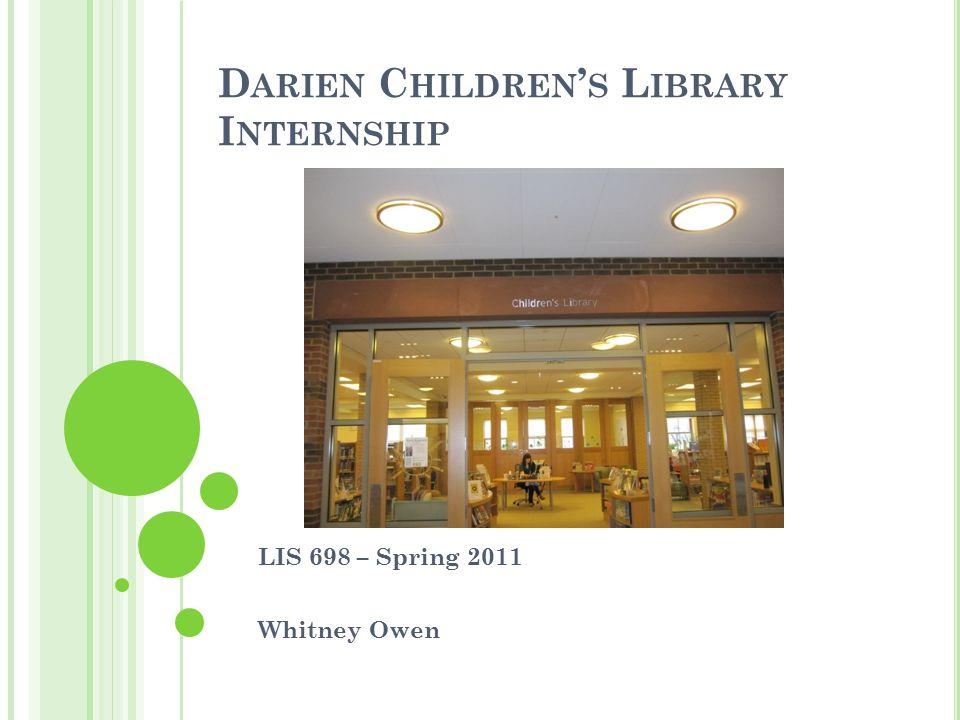 D ARIEN C HILDREN ' S L IBRARY I NTERNSHIP LIS 698 – Spring 2011 Whitney Owen