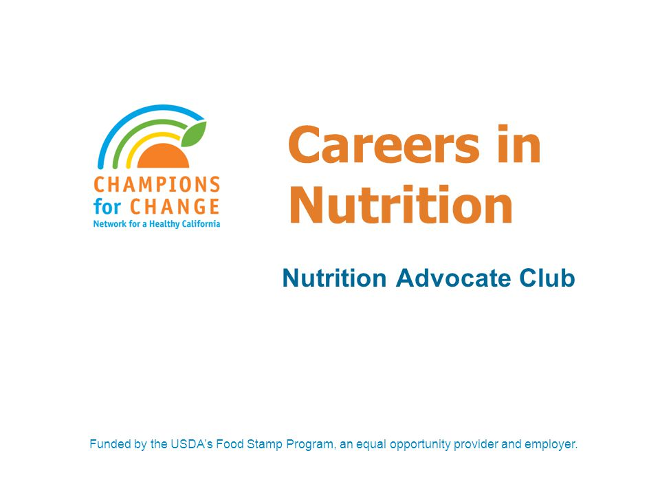 Careers in Nutrition Nutrition Advocate Club Funded by the USDA's Food Stamp Program, an equal opportunity provider and employer.