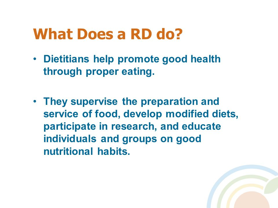 What Does a RD do. Dietitians help promote good health through proper eating.