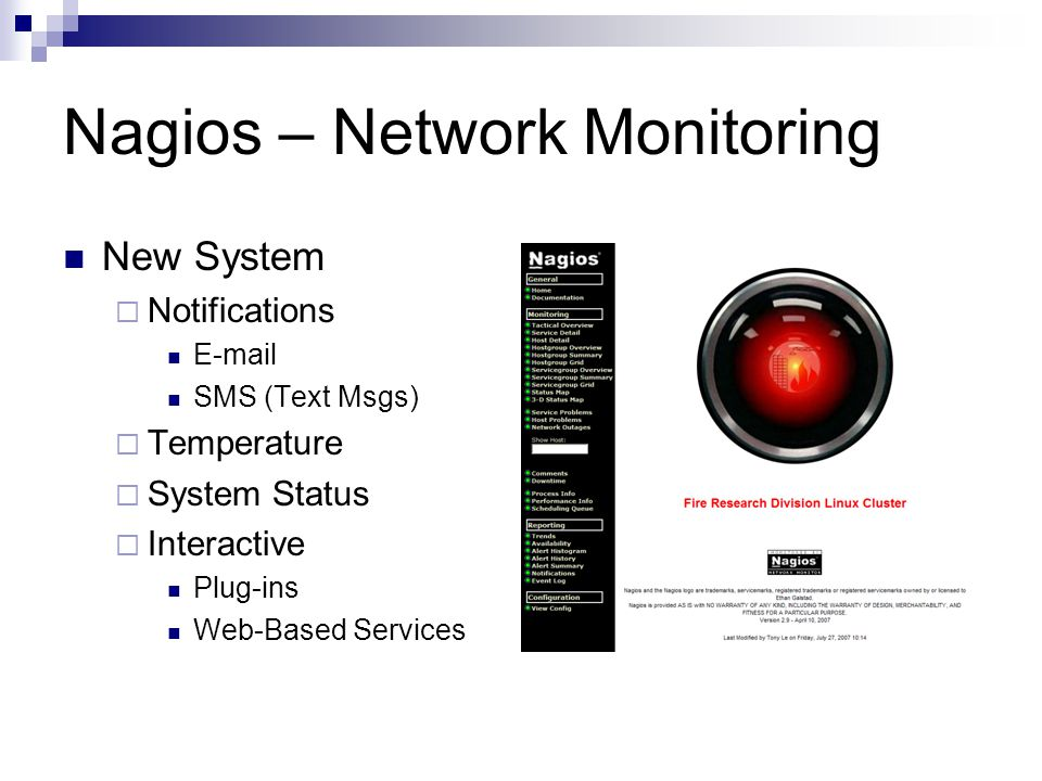 Nagios – Network Monitoring New System  Notifications E-mail SMS (Text Msgs)  Temperature  System Status  Interactive Plug-ins Web-Based Services