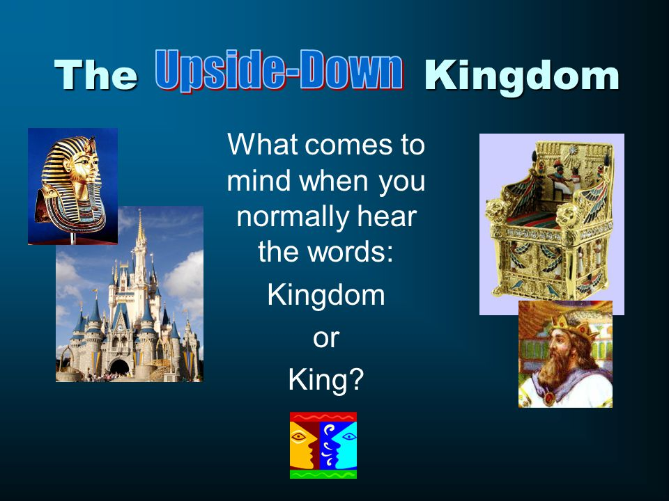 The Kingdom What comes to mind when you normally hear the words: Kingdom or King?