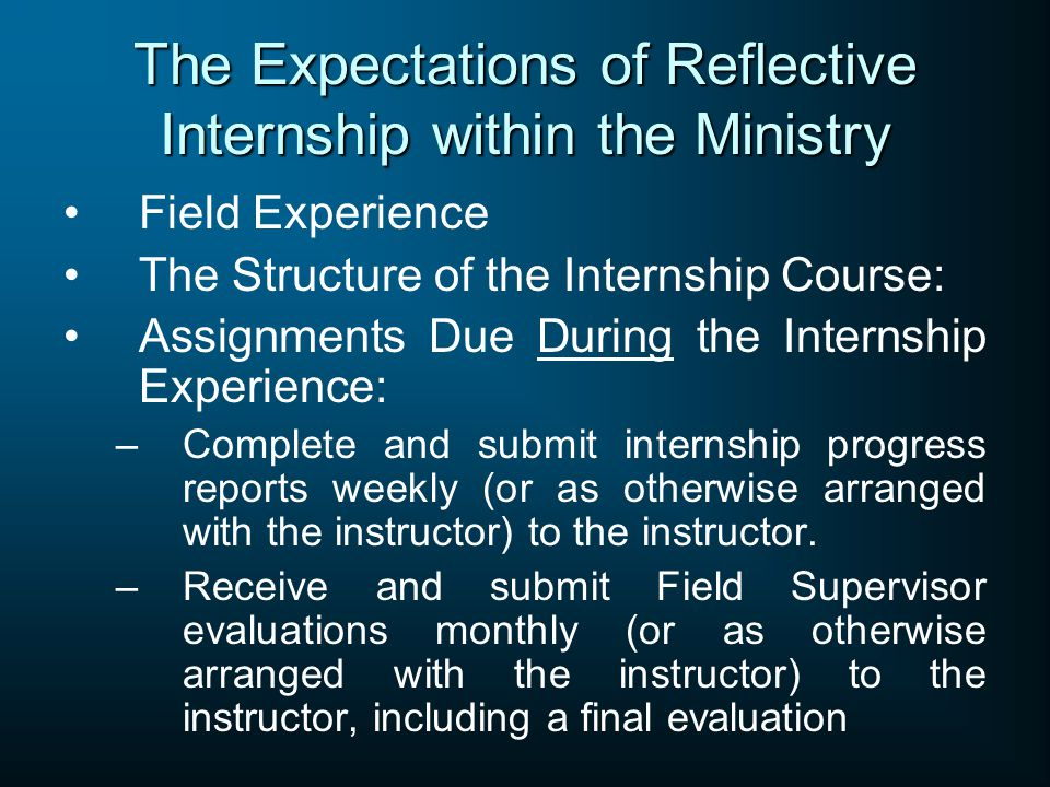 The Expectations of Reflective Internship within the Ministry Field Experience The Structure of the Internship Course: Assignments Due During the Inte