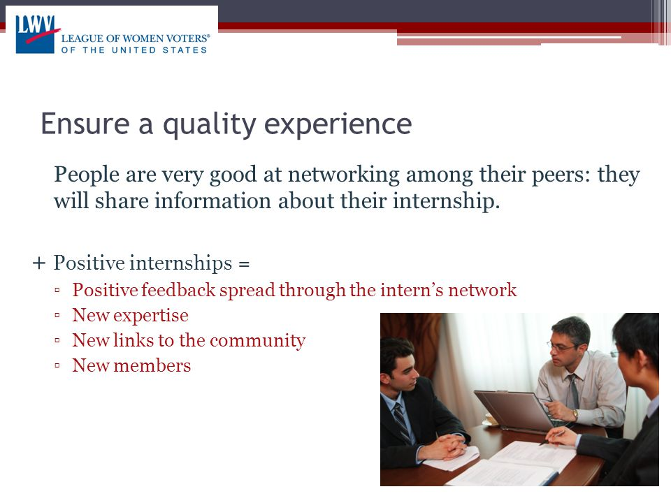 Ensure a quality experience People are very good at networking among their peers: they will share information about their internship.