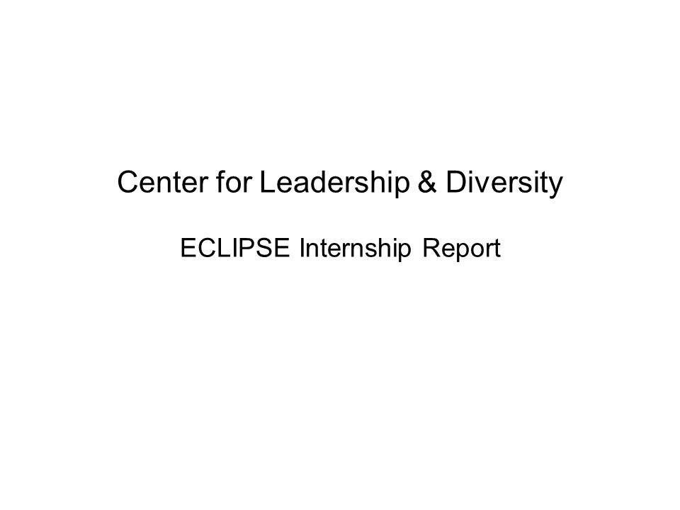 Center for Leadership & Diversity ECLIPSE Internship Report