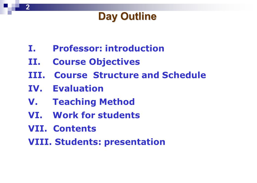 Day Outline I. Professor: introduction II. Course Objectives III.